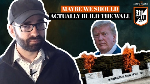 Ep. 352 - Maybe We Should Actually Build The Wall