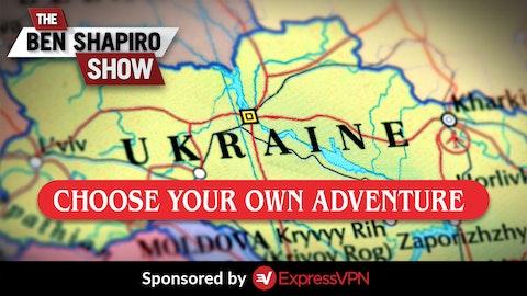 Ep. 883 - Choose Your Own Ukraine Adventure