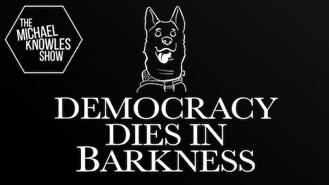 Ep. 442 - Democracy Dies In Barkness