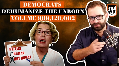 Ep. 362 - Democrats Dehumanize The Unborn, Volume 989,128,002