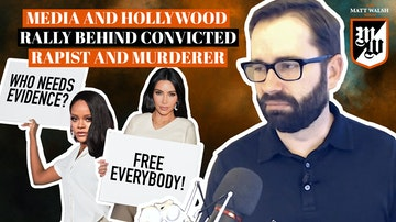 Ep. 369 - Media and Hollywood Rally Behind Convicted Rapist and Murderer