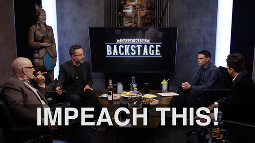 Daily Wire Backstage: Impeach This!