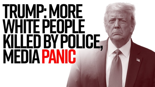 Ep. 929 - Trump: More White People Killed By Police - Media PANIC