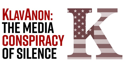 Ep. 972 - Klavanon — The Media Conspiracy of Silence