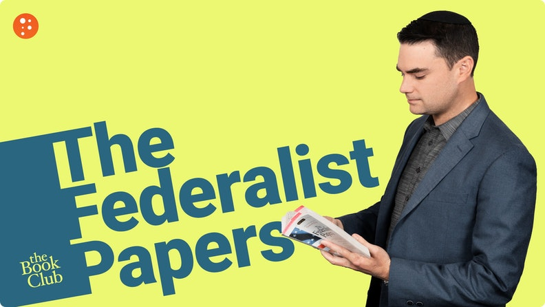 Ben Shapiro: The Federalist Papers by Alexander Hamilton, James Madison, and John Jay