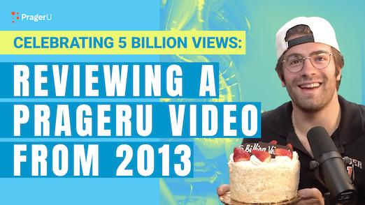 Celebrating 5 Billion Views: Reviewing a PragerU Video from 2013
