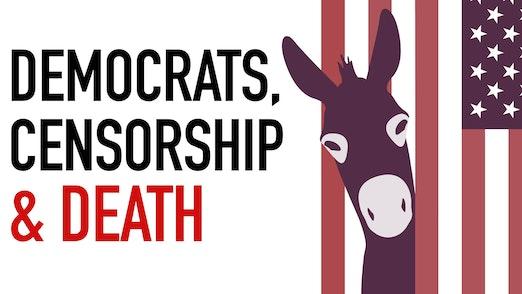 Ep. 1041 -Democrats, Censorship & Death