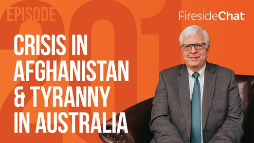 Ep. 201 — Crisis in Afghanistan & Tyranny in Australia