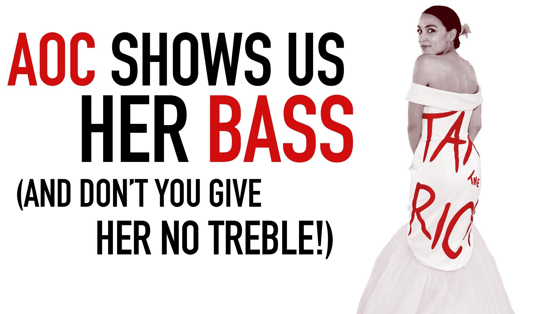 Ep. 1048 -AOC Shows Us Her Bass (And Don't You Give Her No Treble!)