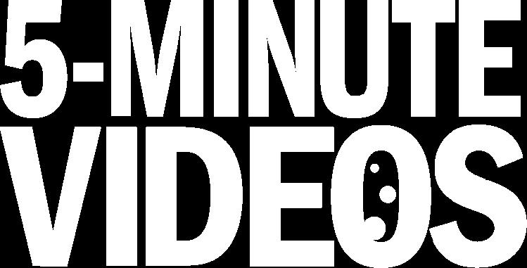 5-Minute Videos